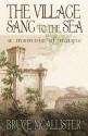 The Village Sang to the Sea - A Memoir of Magic - Bruce McAllister