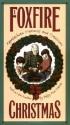 A Foxfire Christmas: Appalachian Memories and Traditions - Eliot Wigginton, Eliot (ed.) Wigginton