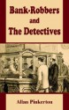 Bank Robbers and the Detectives - Allan Pinkerton