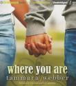 Where You Are - Tammara Webber, Kate Rudd, Todd Haberkorn