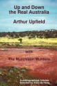 Up and Down the Real Australia: Autobiographical Articles and the Murchison Murders - Arthur W. Upfield, Kees de Hoog