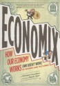 Economix: How and Why Our Economy Works (and Doesn't Work) in Words and Pictures - Michael Goodwin, Dan E Burr, David Bach, Joel Bakan