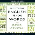 The Story of English in 100 Words - David Crystal, David Crystal