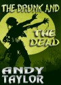 The Drunk and the Dead - Andy Taylor