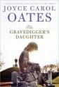 The Gravedigger's Daughter (P.S.) - Joyce Carol Oates