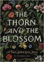 The Thorn and the Blossom: A Two-Sided Love Story - Theodora Goss, Scott McKowen