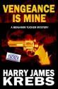 Vengeance is Mine (Benjamin Tucker, #1) - Harry James Krebs