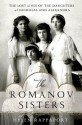 The Romanov Sisters: The Lost Lives of the Daughters of Nicholas and Alexandra - Helen Rappaport