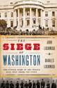 The Siege of Washington : The Untold Story of the Twelve Days That Shook the Union - John Lockwood, Charles Lockwood