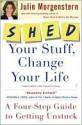SHED Your Stuff, Change Your Life - Julie Morgenstern