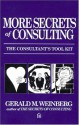 More Secrets of Consulting: The Consultant's Tool Kit - Gerald M. Weinberg