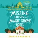 The Missing Guests Of The Magic Grove Hotel - David Casarett, Jolene Kim