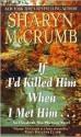 If I'd Killed Him When I Met Him... - Sharyn McCrumb