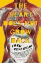 The Heart Does Not Grow Back: A Novel - Fred Venturini