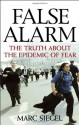 False Alarm: The Truth about the Epidemic of Fear - Marc Siegel