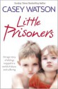 Little Prisoners: A Tragic Story of Siblings Trapped in a World of Abuse and Suffering - Casey Watson