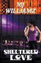 Sheltered Love - M. J. Williamz