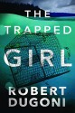The Trapped Girl (The Tracy Crosswhite Series Book 4) - Robert Dugoni