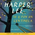 Ve y pon un centinela [Go Set a Watchman] - Harper Lee, Adriana Sananes