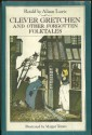 Clever Gretchen and Other Forgotten Folktales - Alison Lurie, Margot Tomes