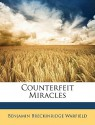 Counterfeit Miracles - Benjamin Breckinridge Warfield
