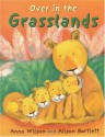 Over In The Grasslands - Anna Wilson, Alison Bartlett
