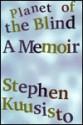 Planet of the Blind - Stephen Kuusisto