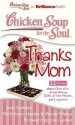 Chicken Soup for the Soul: Thanks Mom: 32 Stories about One of a Kind Moms, Gifts of the Heart and Legacies - Jack Canfield, Mark Victor Hansen, Wendy Walker, Joan Lunden, Tanya Eby, Fred Stella