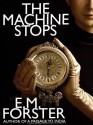 The Machine Stops: A Science Fiction Classic - E.M. Forster