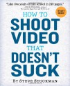 How to Shoot Video That Doesn't Suck - Steve Stockman