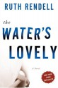 The Water's Lovely - Ruth Rendell
