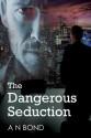 The Dangerous Seduction - A.N. Bond