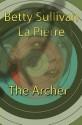 The Archer - Betty Sullivan La Pierre