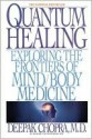 Quantum Healing: Exploring the Frontiers of Mind Body Medicine - Deepak Chopra