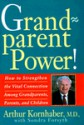 Grandparent Power!: How to Strengthen the Vital Connection Among Grandparents, Parents, and Children - Arthur Kornhaber, Sondra Forsyth
