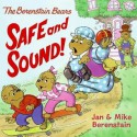 The Berenstain Bears Safe and Sound! - Jan Berenstain, Mike Berenstain