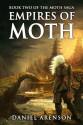 Empires of Moth - Daniel Arenson