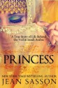 Princess: A True Story of Life Behind the Veil - Jean Sasson