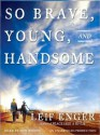So Brave, Young and Handsome (Audio) - Leif Enger, Dan Woren