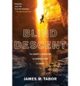 Blind Descent: The Quest to Discover the Deepest Cave on Earth - James M. Tabor
