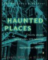 Haunted Places: The natl dir Ghostly Abodes Sacred Sites UFO Landings OtherSupernatural loc - Dennis William Hauck