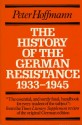 The History Of The German Resistance 1933-1945 - Peter Hoffmann