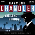 The Long Goodbye: A BBC Full-Cast Radio Drama - Raymond Chandler, Toby Stephens