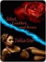 Velvet, Leather, and Roses - Dahlia Rose