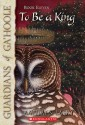 To Be a King (Guardians of Ga'Hoole, #11) - Kathryn Lasky