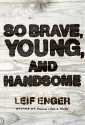 So Brave Young & Handsome Export Ed - Leif Enger