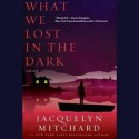 What We Lost in the Dark - Jacquelyn Mitchard