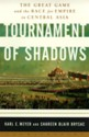 Tournament of Shadows: The Great Game & the Race for Empire in Central Asia (Cornelia & Michael Bessie Book) - Shareen Blair Brysac, Karl Ernest Meyer