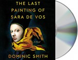The Last Painting of Sara de Vos: A Novel - Dominic Smith