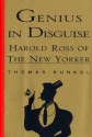 Genius in Disguise: Harold Ross of The New Yorker - Thomas Kunkel
